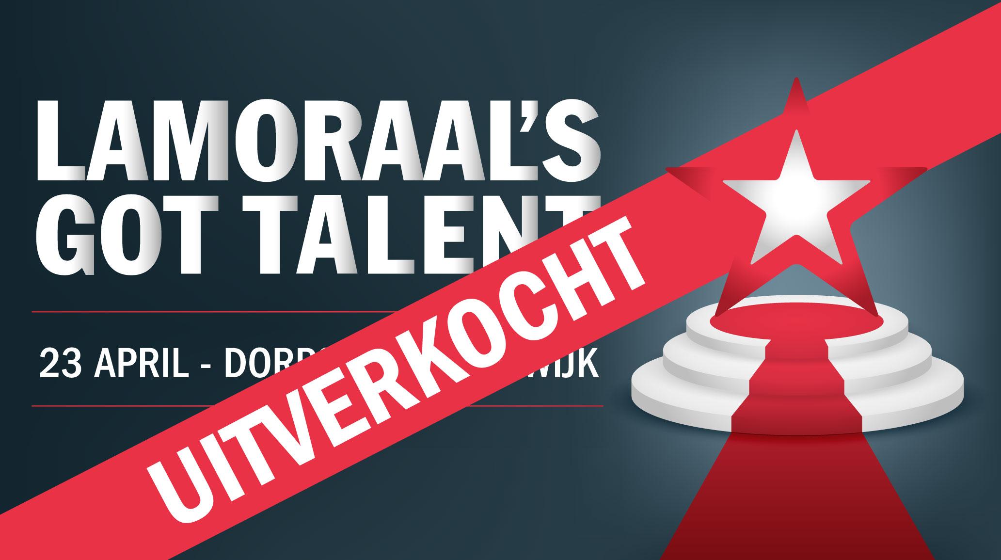 Lamoraal's got Talent is uitverkocht!